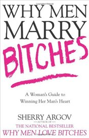Why Men Marry Bitches - Argov, Sherry