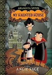 Araminta Spook 1 : My Haunted House - Sage, Angie