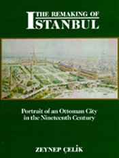 Remaking of Istanbul : Portrait of an Ottoman City in the Nineteenth Century - Çelik, Zeynep