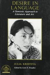 Desire in Language : A Semiotic Approach to Literature and Art - Kristeva, Julia