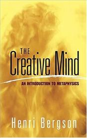 Creative Mind : Introduction to Metaphysics - Bergson, Henri