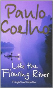 Like the Flowing River : Thoughts and Reflections - Coelho, Paulo