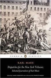 "Dispatches for the ""New York Tribune"" : Selected Journalism of Karl Marx - Marx, Karl"