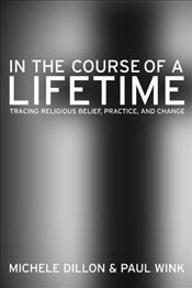 In the Course of a Lifetime : Tracing Religious Belief, Practice, and Change - Dillon, Michele