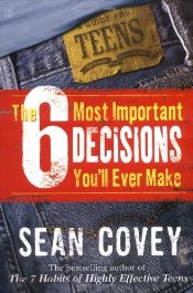 6 Most Important Decisions Youll Ever Make : Teen Guide to Using the 7 Habits - Covey, Sean