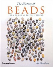 History of Beads : From 30,000 BC to the Present - Dubin, Lois Sherr