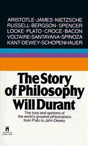 Story of Philosophy : Lives and Opinions of the Greater Philosophers - Durant, Will