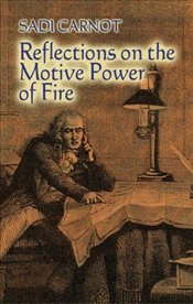 Reflections on the Motive Power of Fire and Other Papers on the Second Law of Thermodynamics - Carnot, Sadi