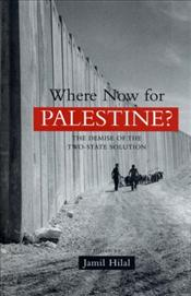 Where Now for Palestine? : The Demise of the Two State Solution - Hilal, Jamil