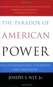 Paradox of American Power : Why the Worlds Only Superpower Cant Go It Alone - Nye, Joseph S.