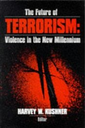 Future of Terrorism : Violence in the New Millennium - Kushner, Harvey W.
