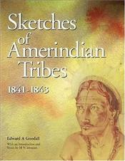 Sketches of Amerindian Tribes - Goodall, Edward A.