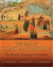 Fall of Constantinople : Ottoman Conquest of Byzantium - Nicolle, David