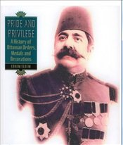 Pride and Privilege : A History of Ottoman Orders Medals and Decorations - Eldem, Edhem