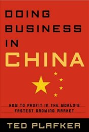 Doing Business in China : How to Profit in the Worlds Fastest Growing Market - Plafker, Ted