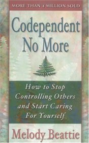 Codependent No More : How to Stop Controlling Others and Start Caring for Yourself - Beattie, Melody