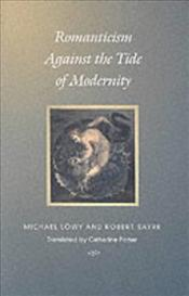 Romanticism Against the Tide of Modernity - Löwy, Michael