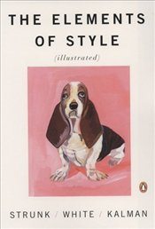 Elements of Style : Illustrated - Strunk, William