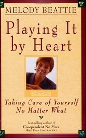 Playing It By Heart : Taking Care of Yourself No Matter What - Beattie, Melody