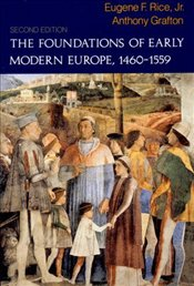 Foundations of Early Modern Europe, 1460-1559 - Rice, Eugene F.