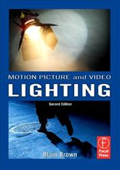 Motion Picture and Video Lighting 2e - Brown, Blain