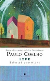 Life : Selected Quotations - Coelho, Paulo