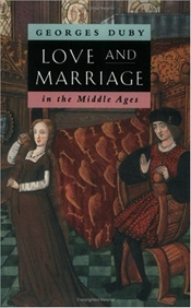 Love and Marriage in the Middle Ages - Duby, Georges