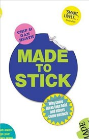 Made to Stick : Why Some Ideas Take Hold and Others Come Unstuck - Heath, Dan