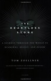 Heartless Stone : Journey Through the World of Diamonds, Deceit, and Desire - Zoellner, Tom
