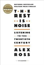 Rest is Noise : Listening to the Twentieth Century - Ross, Alex