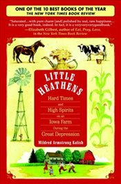 Little Heathens : Hard Times and High Spirits on an Iowa Farm During the Great Depression  - Kalish, Mildred Armstrong