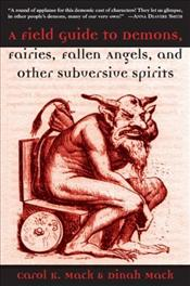Field Guide to Demons, Fairies, Fallen Angels, and Other Subversive Spirits  - Mack, Carol K.