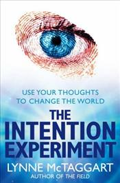 Intention Experiment : Use Your Thoughts to Change the World - McTaggart, Lynne
