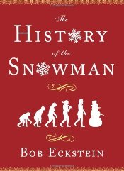 History of the Snowman : From the Ice Age to the Flea Market  - Eckstein, Bob
