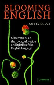 Blooming English : Observations on the Roots, Cultivation and Hybrids of the English Language - Burridge, Kate