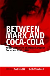 Between Marx and Coca-Cola : Youth Cultures in Changing European Societies, 1960-1980 - Schildt, Axel