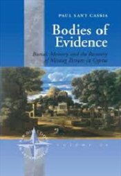Bodies of Evidence : Burial, Memory and the Recovery of Missing Persons in Cyprus - Cassia, Paul Sant