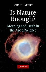 Is Nature Enough? : Meaning and Truth in the Age of Science - Haught, John F.