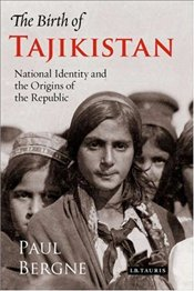 Birth of Tajikistan : National Identity and the Origins of the Republic - Bergne, Paul