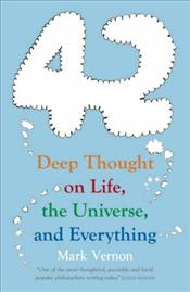 42 : Deep Thought on Life, the Universe, and Everything - Vernon, Mark