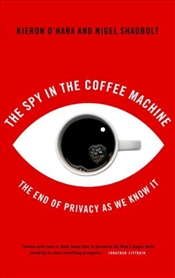 Spy in the Coffee Machine : The End of Privacy as We Know it - OHara, Kieron
