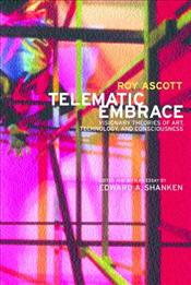 Telematic Embrace : Visionary Theories of Art, Technology, and Consciousness - Ascott, Roy