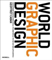 World Graphic Design : Contemporary Graphics from Africa, the Arab World, the Far East and Latin - Caban, Geoffrey