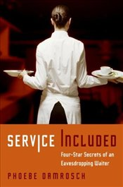 Service Included : Four-Star Secrets of an Eavesdropping Waiter  - Damrosch, Phoebe