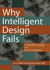 Why Intelligent Design Fails : A Scientific Critique of the New Creationism - Edis, Taner