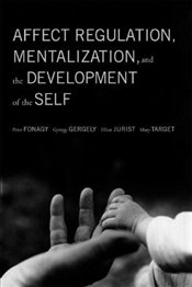 Affect Regulation, Mentalization, and the Development of the Self - Fonagy, Peter