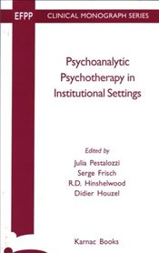 Psychoanalytic Psychotherapy in Institutional Settings - Pestalozzi, Julia