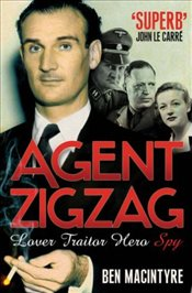 Agent Zigzag : True Wartime Story of Eddie Chapman : Lover, Traitor, Hero, Spy - Macintyre, Ben
