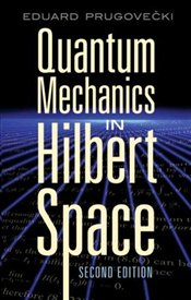 Quantum Mechanics in Hilbert Space 2e - Prugovecki, Eduard