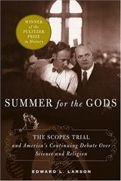 Summer for the Gods : The Scopes Trial and Americas Continuing Debate Over Science and Religion - LARSON, EDWARD J.